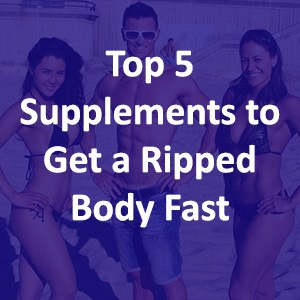 Top 5 Supplements to Get Ripped