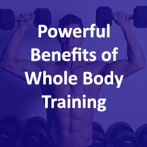 4 Reasons You Should be Doing Whole Body Training