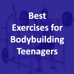 5 of the Best Exercises Teen Bodybuilders Must Do