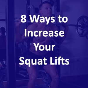 8 of the Best Ways to Increase Your Squat Lifts