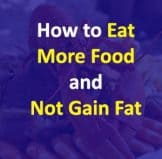 Eat More Food And Not Gain Fat