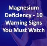 Magnesium Deficiency – 10 Signs You Are Deficient Of Magnesium