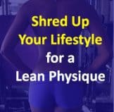 Shred Up Your Lifestyle For A Lean Physique