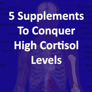 5 Supplements To Conquer High Cortisol Levels