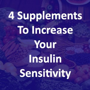 4 Supplements To Increase Your Insulin Sensitivity