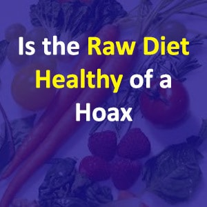 Is The Raw Diet Healthy Or A Hoax?