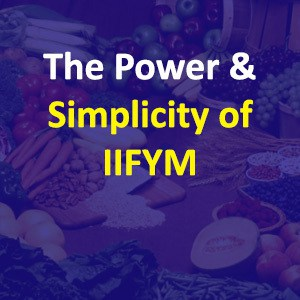 If It Fits Your Macros IIFYM – The Power In The Simplicity
