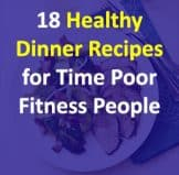 18 Healthy Dinner Recipes for Time Poor Fitness People