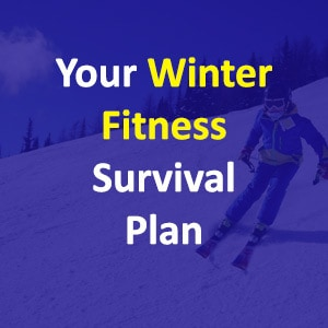 Your Winter Fitness Survival Plan