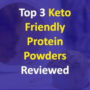 Top 3 Keto Friendly Protein Powders Reviewed