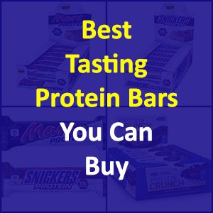 Best Tasting Protein Bars to Buy in 2019
