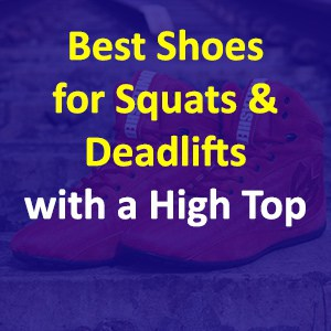 Best Shoes For Squats And Deadlifts With A High Top