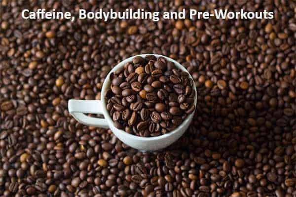 caffeine and pre workouts for bodybuilding