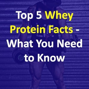 Top 5 Whey Protein Facts – What You Need to Know