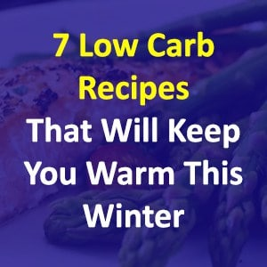 7 Low Carb Recipes You Will Love This Winter