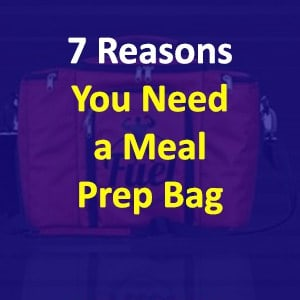 Meal Prep Bag Benefits – 7 Reasons You Need A Meal Prep Bag